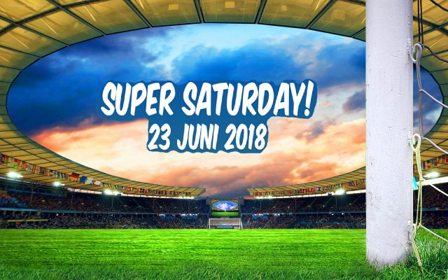 23 juni 2018 SUPER SATERDAY !